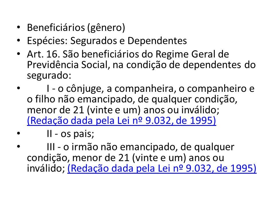 Beneficiários (gênero) Espécies: Segurados e Dependentes Art. 16. São beneficiários do Regime Geral de Previdência Social, na condição de dependentes