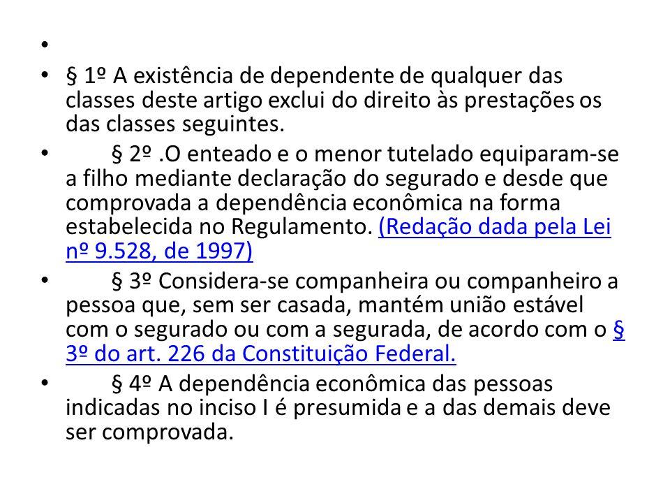 § 1º A existência de dependente de qualquer das classes deste artigo exclui do direito às prestações os das classes seguintes. § 2º.O enteado e o meno