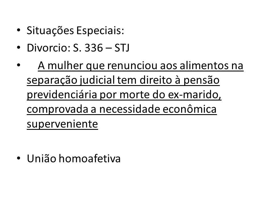 Situações Especiais: Divorcio: S. 336 – STJ A mulher que renunciou aos alimentos na separação judicial tem direito à pensão previdenciária por morte d
