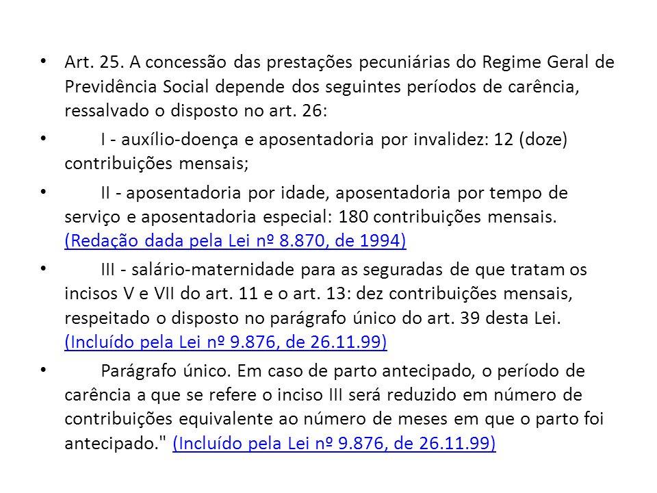 Art. 25. A concessão das prestações pecuniárias do Regime Geral de Previdência Social depende dos seguintes períodos de carência, ressalvado o dispost