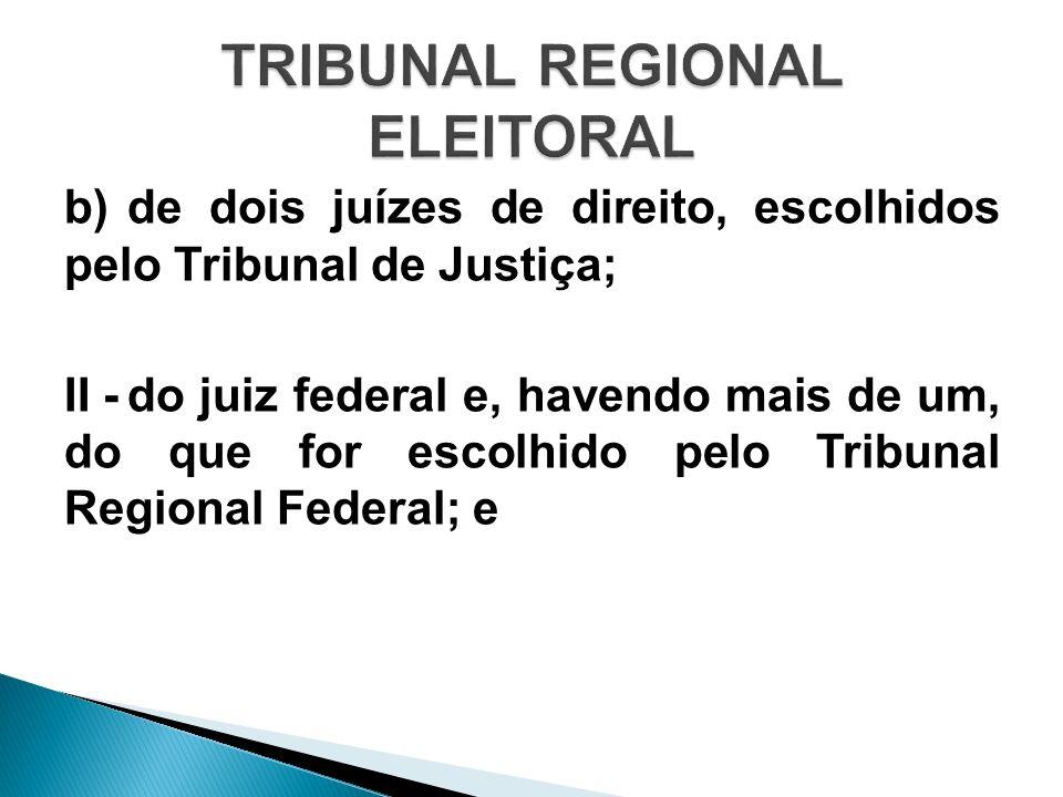 b)de dois juízes de direito, escolhidos pelo Tribunal de Justiça; II -do juiz federal e, havendo mais de um, do que for escolhido pelo Tribunal Region