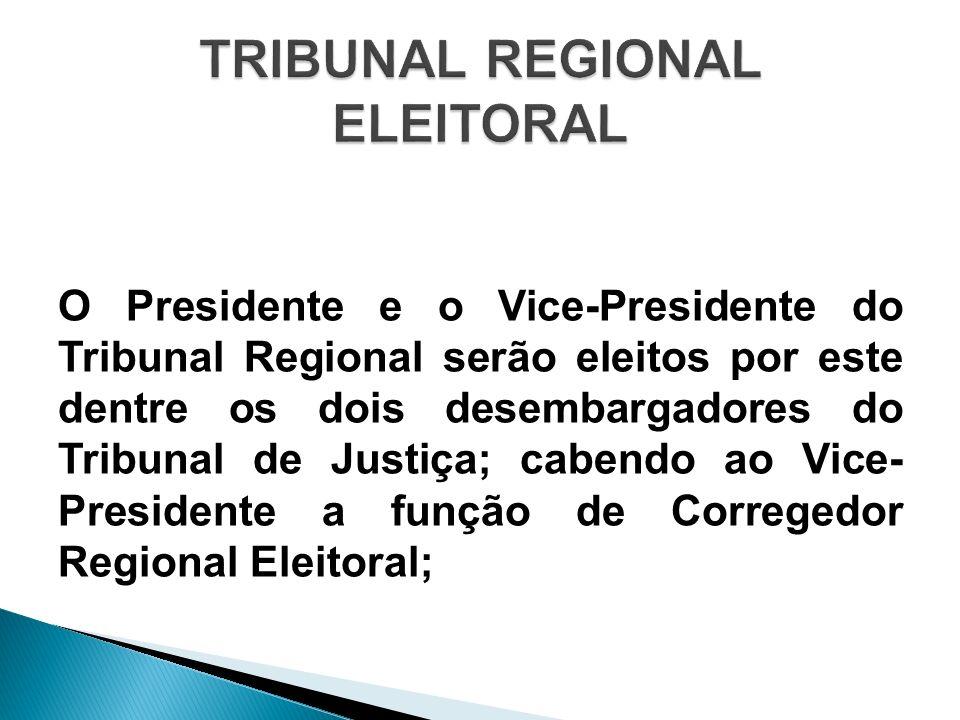O Presidente e o Vice-Presidente do Tribunal Regional serão eleitos por este dentre os dois desembargadores do Tribunal de Justiça; cabendo ao Vice- P