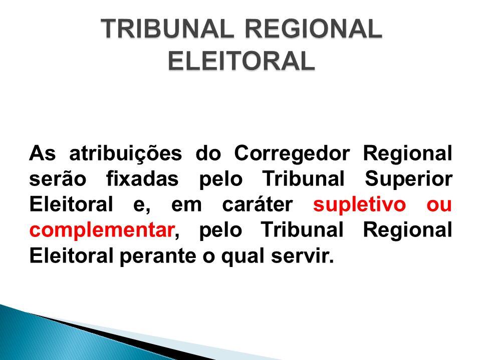 As atribuições do Corregedor Regional serão fixadas pelo Tribunal Superior Eleitoral e, em caráter supletivo ou complementar, pelo Tribunal Regional E