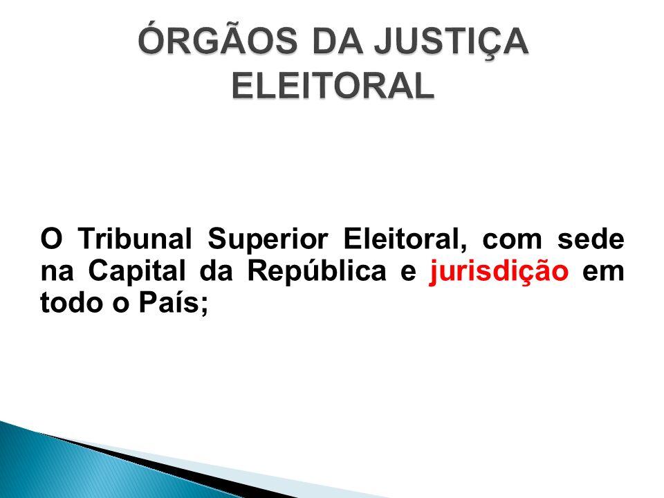 Um Tribunal Regional, na Capital de cada Estado, no Distrito Federal e, mediante proposta do Tribunal Superior, na Capital de Território; Juntas eleitorais; Juízes eleitorais.