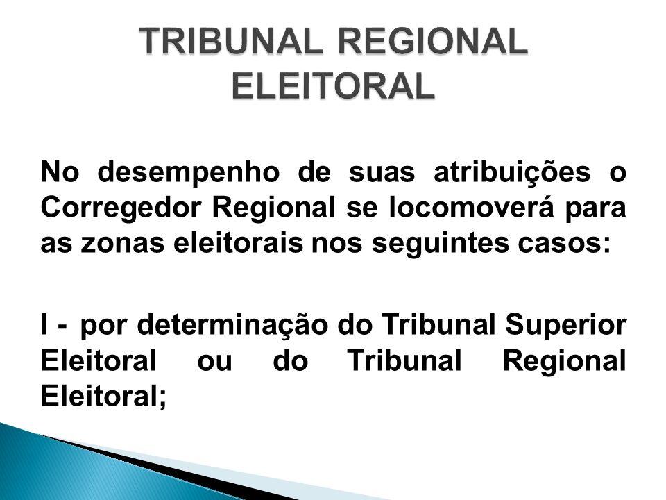 No desempenho de suas atribuições o Corregedor Regional se locomoverá para as zonas eleitorais nos seguintes casos: I -por determinação do Tribunal Su