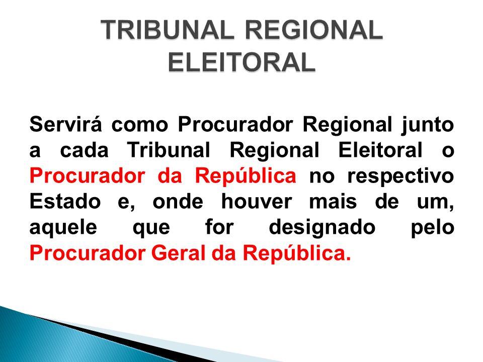 Servirá como Procurador Regional junto a cada Tribunal Regional Eleitoral o Procurador da República no respectivo Estado e, onde houver mais de um, aq