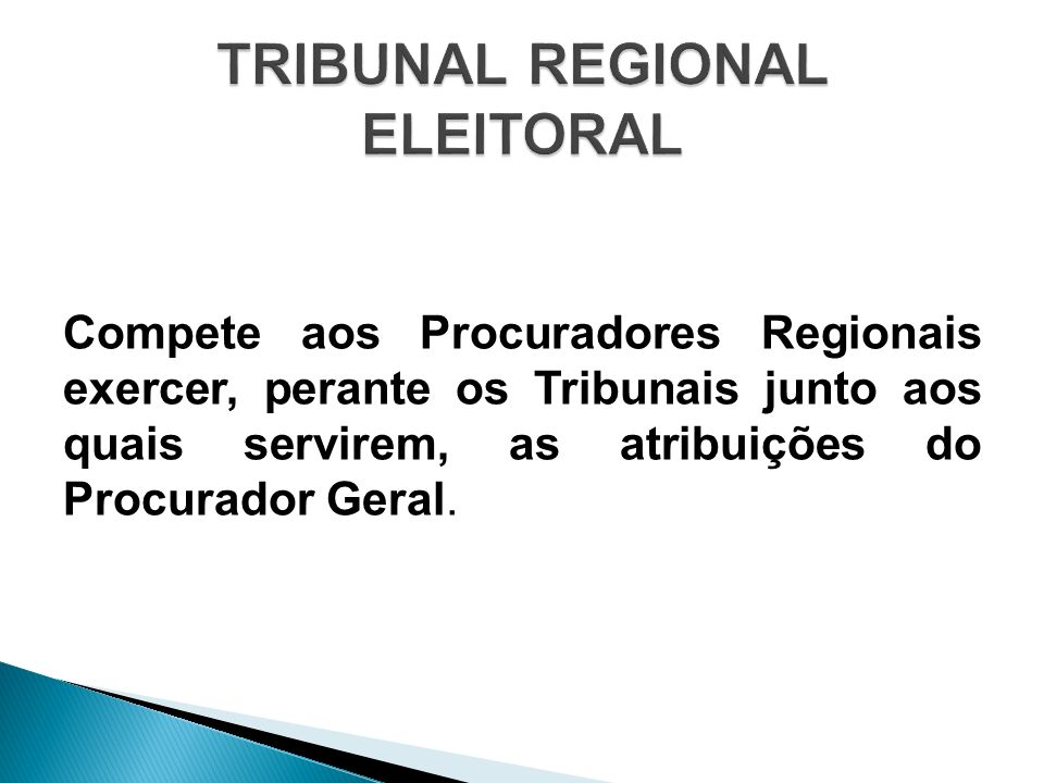 Compete aos Procuradores Regionais exercer, perante os Tribunais junto aos quais servirem, as atribuições do Procurador Geral.
