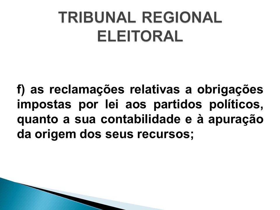 f) as reclamações relativas a obrigações impostas por lei aos partidos políticos, quanto a sua contabilidade e à apuração da origem dos seus recursos;