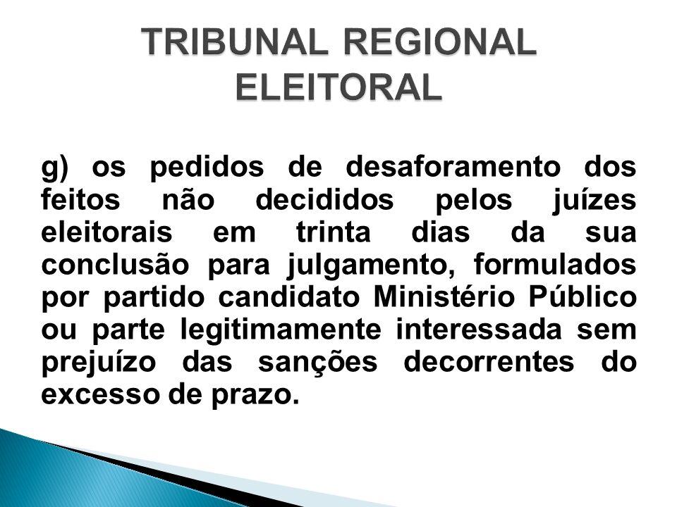 g) os pedidos de desaforamento dos feitos não decididos pelos juízes eleitorais em trinta dias da sua conclusão para julgamento, formulados por partid
