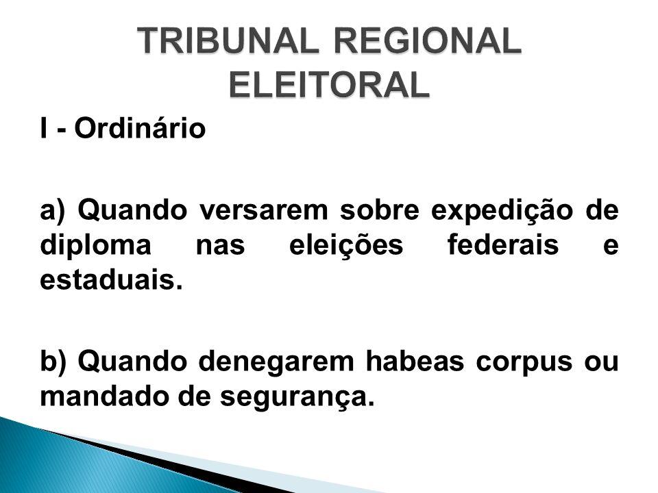 I - Ordinário a) Quando versarem sobre expedição de diploma nas eleições federais e estaduais. b) Quando denegarem habeas corpus ou mandado de seguran