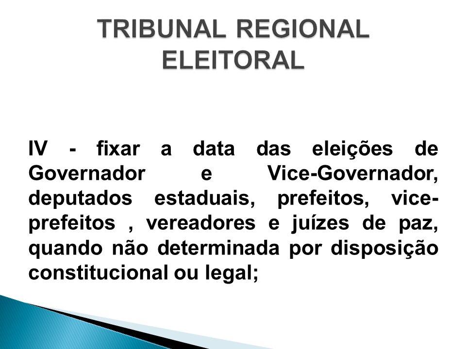 IV - fixar a data das eleições de Governador e Vice-Governador, deputados estaduais, prefeitos, vice- prefeitos, vereadores e juízes de paz, quando nã