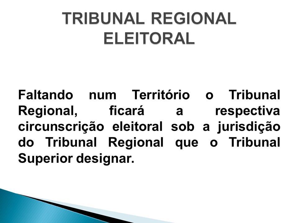 Faltando num Território o Tribunal Regional, ficará a respectiva circunscrição eleitoral sob a jurisdição do Tribunal Regional que o Tribunal Superior