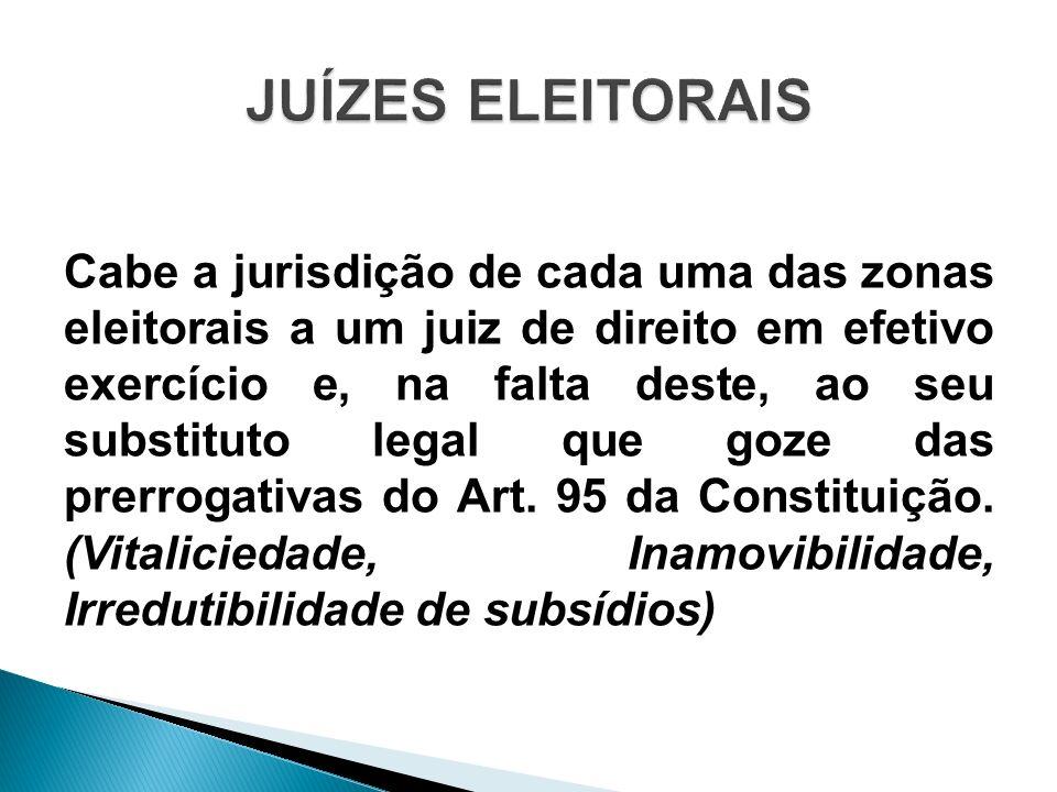 Cabe a jurisdição de cada uma das zonas eleitorais a um juiz de direito em efetivo exercício e, na falta deste, ao seu substituto legal que goze das p