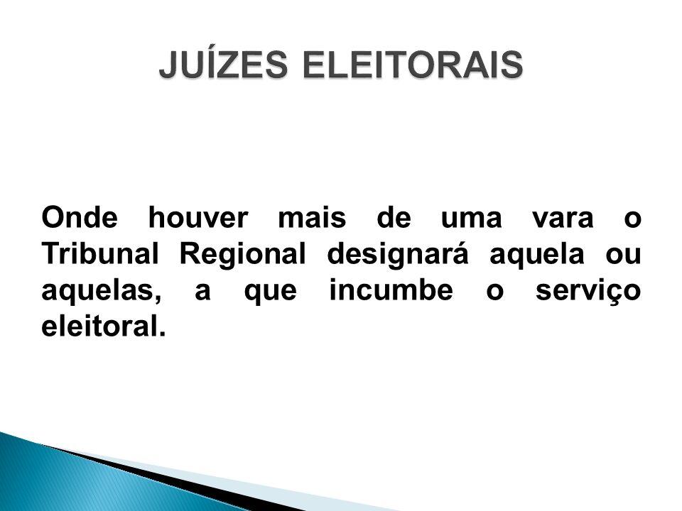 Onde houver mais de uma vara o Tribunal Regional designará aquela ou aquelas, a que incumbe o serviço eleitoral.