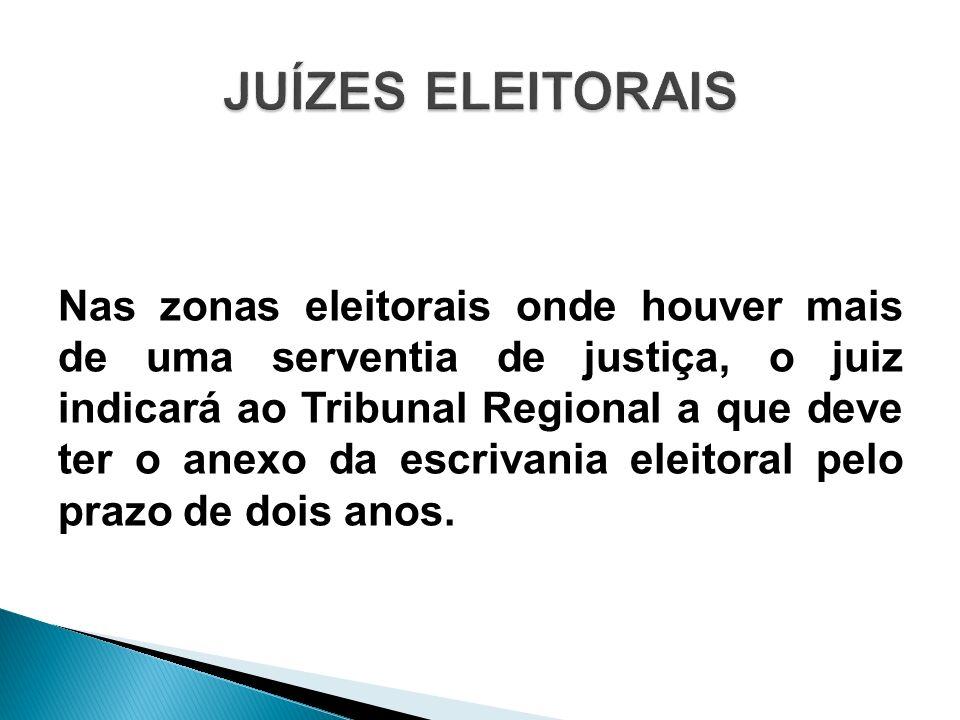 Nas zonas eleitorais onde houver mais de uma serventia de justiça, o juiz indicará ao Tribunal Regional a que deve ter o anexo da escrivania eleitoral