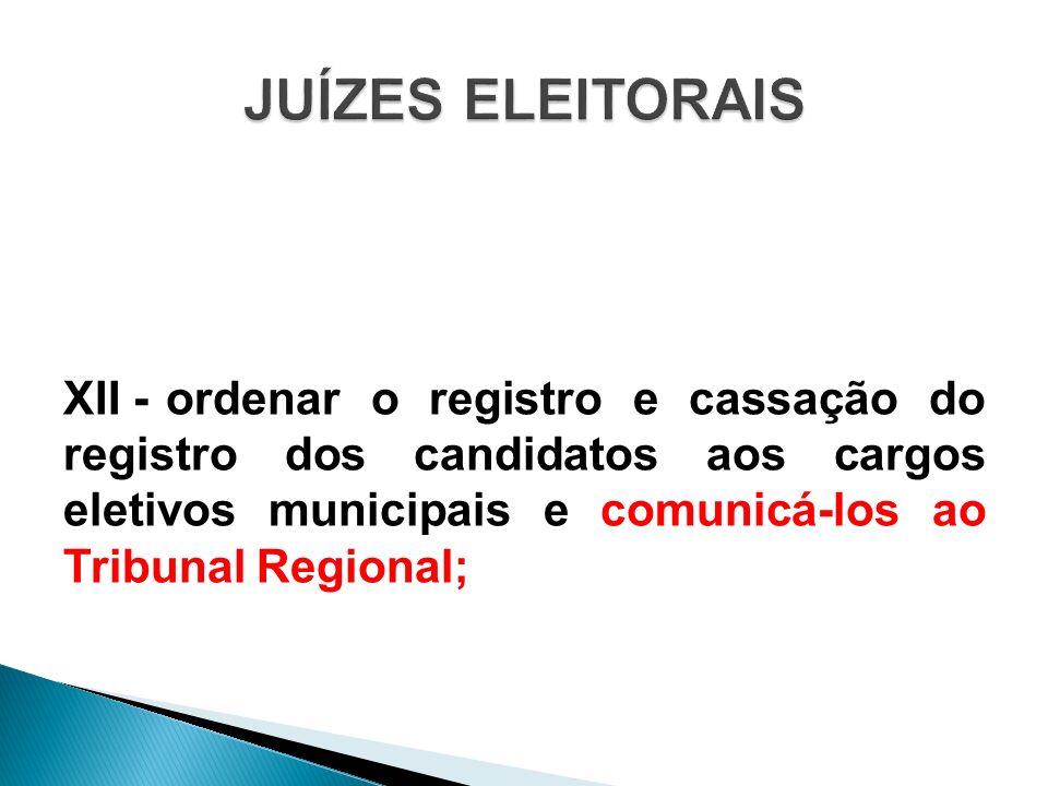 XII -ordenar o registro e cassação do registro dos candidatos aos cargos eletivos municipais e comunicá-los ao Tribunal Regional;