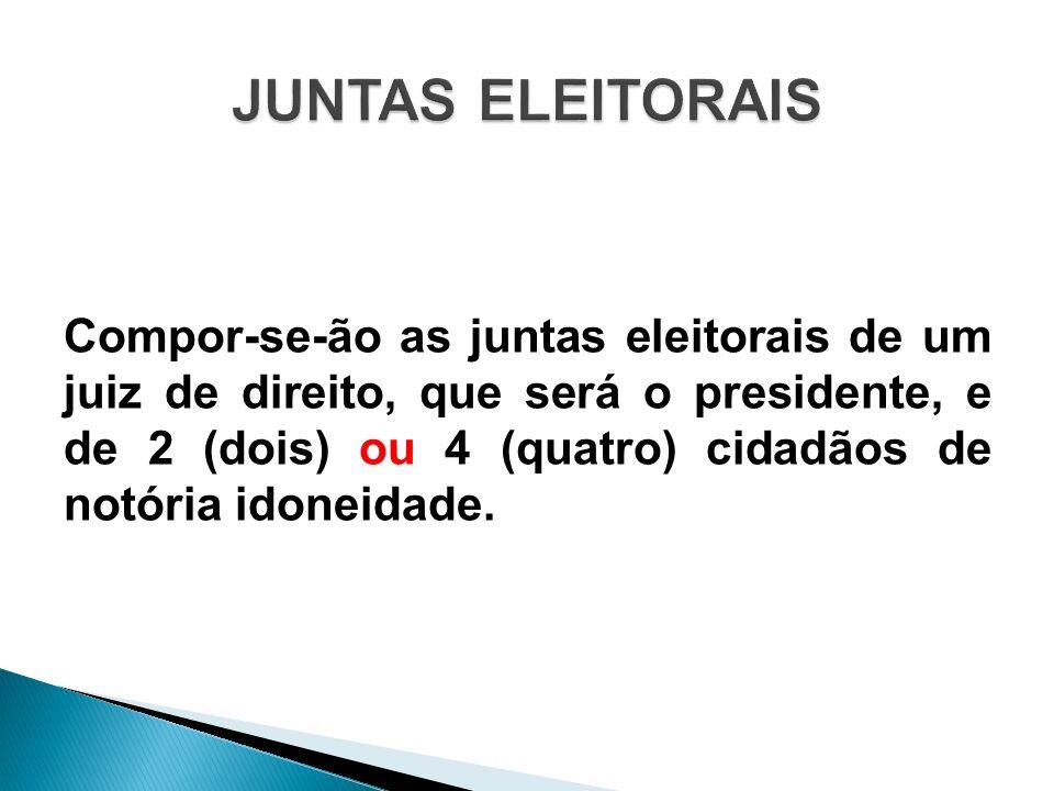Compor-se-ão as juntas eleitorais de um juiz de direito, que será o presidente, e de 2 (dois) ou 4 (quatro) cidadãos de notória idoneidade.