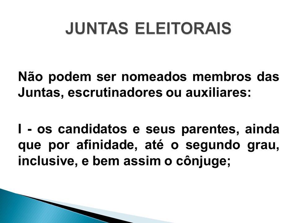 Não podem ser nomeados membros das Juntas, escrutinadores ou auxiliares: I - os candidatos e seus parentes, ainda que por afinidade, até o segundo gra