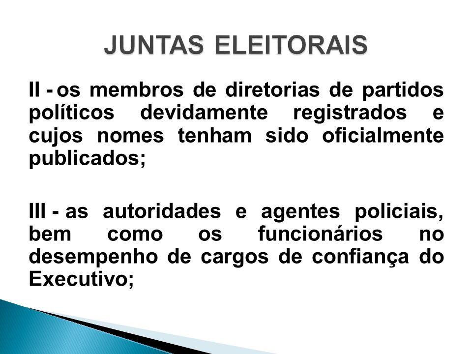 II -os membros de diretorias de partidos políticos devidamente registrados e cujos nomes tenham sido oficialmente publicados; III -as autoridades e ag