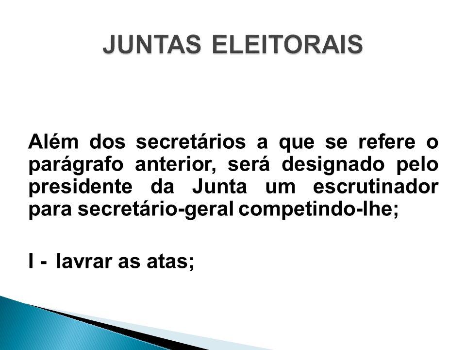 Além dos secretários a que se refere o parágrafo anterior, será designado pelo presidente da Junta um escrutinador para secretário-geral competindo-lh