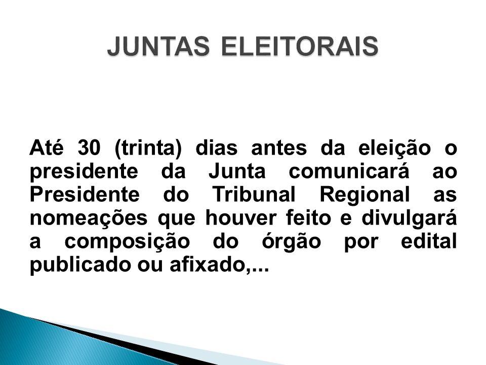 Até 30 (trinta) dias antes da eleição o presidente da Junta comunicará ao Presidente do Tribunal Regional as nomeações que houver feito e divulgará a