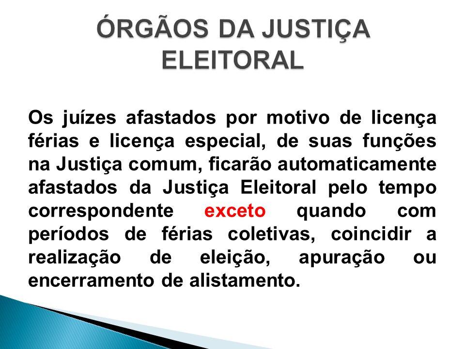 Os juízes afastados por motivo de licença férias e licença especial, de suas funções na Justiça comum, ficarão automaticamente afastados da Justiça El