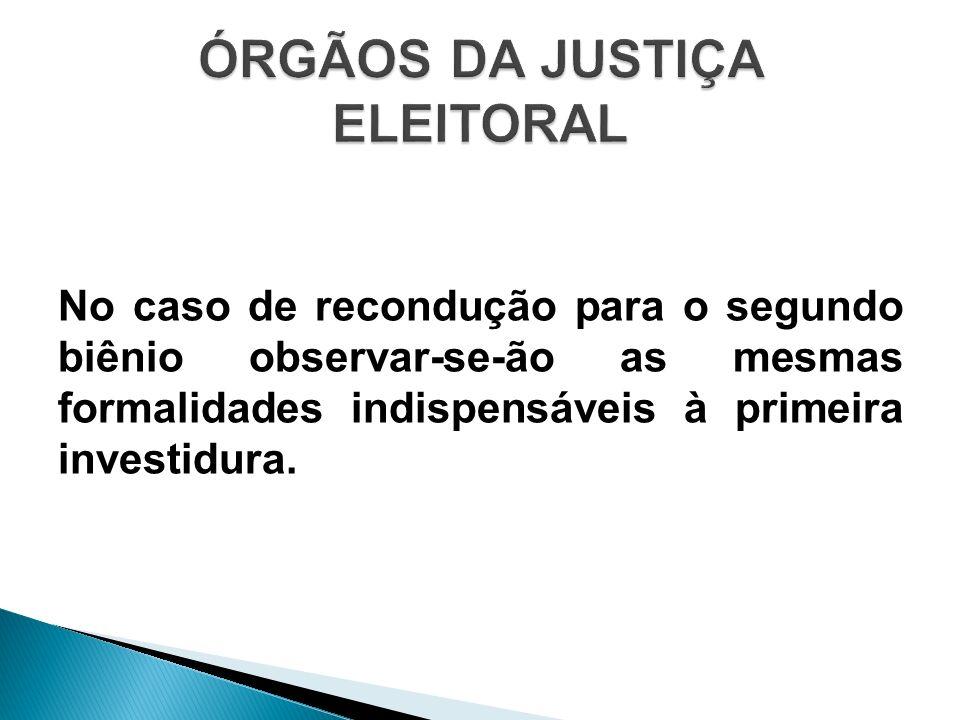 No caso de recondução para o segundo biênio observar-se-ão as mesmas formalidades indispensáveis à primeira investidura.