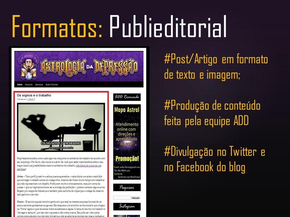Formatos: Publieditorial #Post/Artigo em formato de texto e imagem; #Produção de conteúdo feita pela equipe ADD #Divulgação no Twitter e no Facebook d