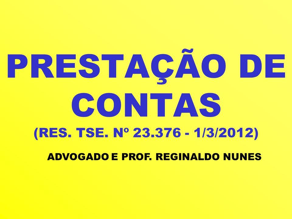 PRESTAÇÃO DE CONTAS (RES. TSE. Nº 23.376 - 1/3/2012) ADVOGADO E PROF. REGINALDO NUNES