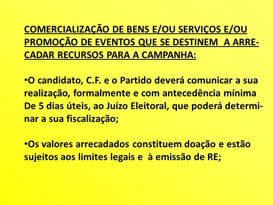 COMERCIALIZAÇÃO DE BENS E/OU SERVIÇOS E/OU PROMOÇÃO DE EVENTOS QUE SE DESTINEM A ARRE- CADAR RECURSOS PARA A CAMPANHA: O candidato, C.F. e o Partido d