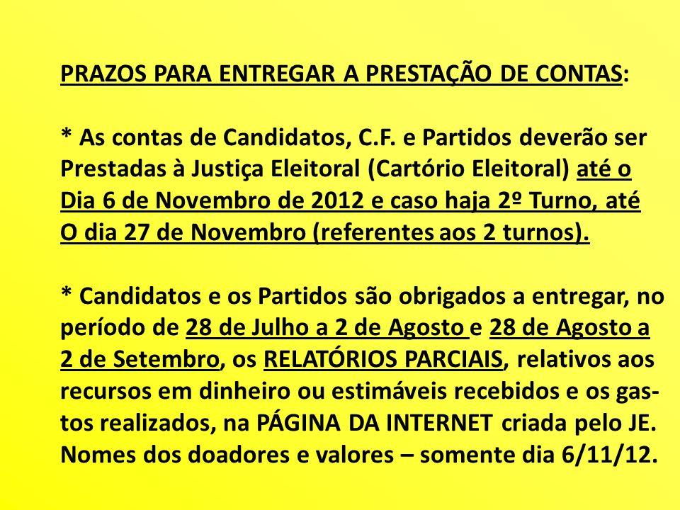 PRAZOS PARA ENTREGAR A PRESTAÇÃO DE CONTAS: * As contas de Candidatos, C.F. e Partidos deverão ser Prestadas à Justiça Eleitoral (Cartório Eleitoral)