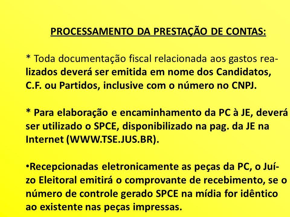 PROCESSAMENTO DA PRESTAÇÃO DE CONTAS: * Toda documentação fiscal relacionada aos gastos rea- lizados deverá ser emitida em nome dos Candidatos, C.F. o