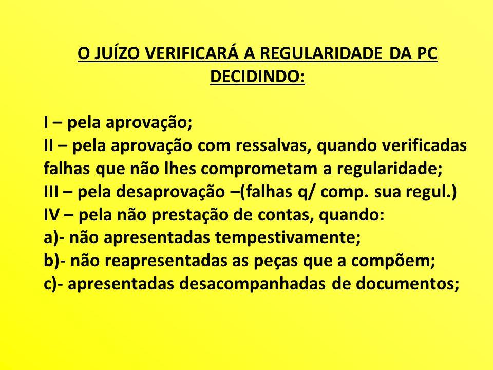 O JUÍZO VERIFICARÁ A REGULARIDADE DA PC DECIDINDO: I – pela aprovação; II – pela aprovação com ressalvas, quando verificadas falhas que não lhes compr