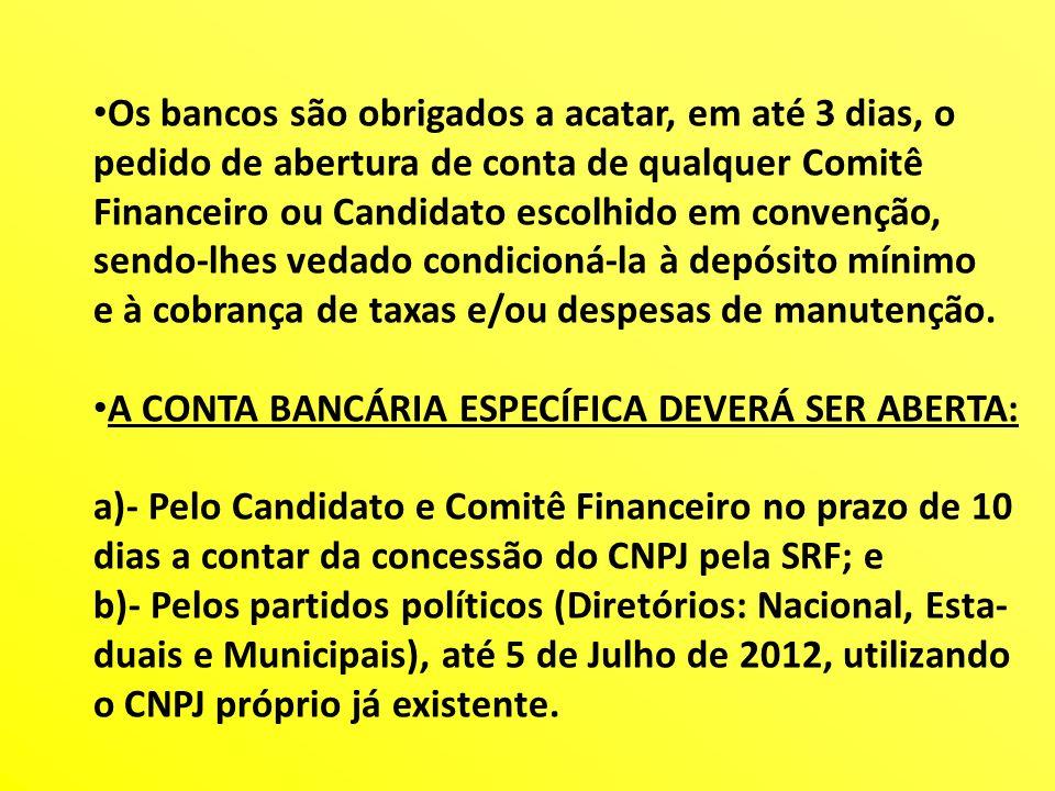 Os bancos são obrigados a acatar, em até 3 dias, o pedido de abertura de conta de qualquer Comitê Financeiro ou Candidato escolhido em convenção, send