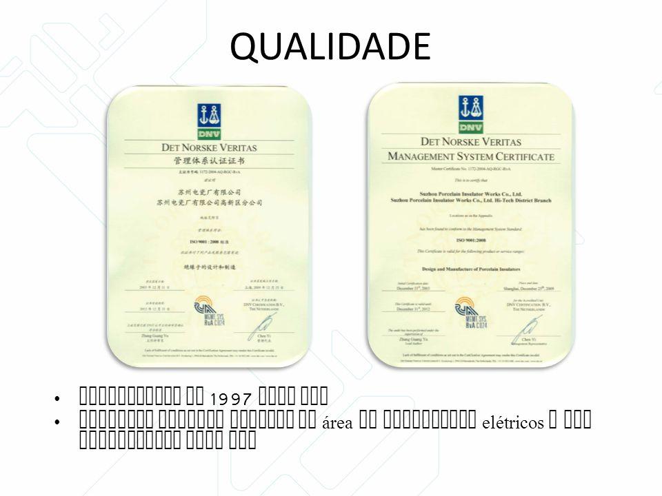 Certificada em 1997 pela DNV Primeira empresa chinesa na área de isoladores elétricos a ser certificada pela DNV QUALIDADE