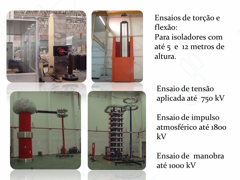 Ensaios de torção e flexão: Para isoladores com até 5 e 12 metros de altura.