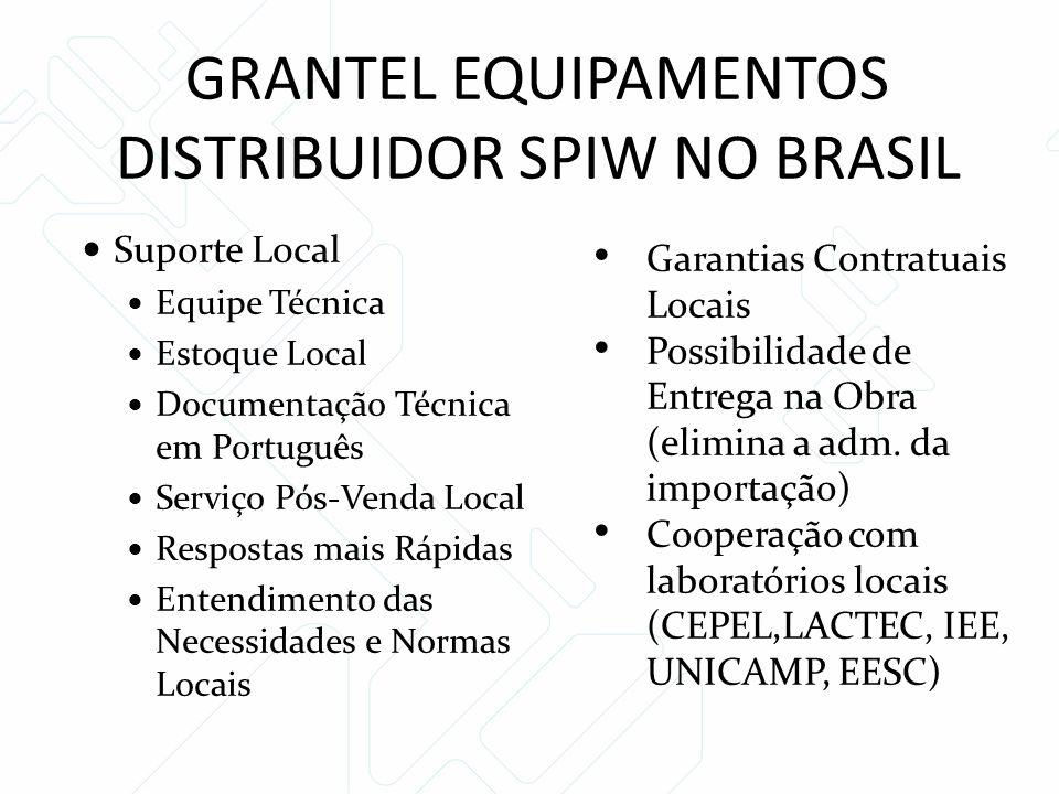 GRANTEL EQUIPAMENTOS DISTRIBUIDOR SPIW NO BRASIL Suporte Local Equipe Técnica Estoque Local Documentação Técnica em Português Serviço Pós-Venda Local Respostas mais Rápidas Entendimento das Necessidades e Normas Locais Garantias Contratuais Locais Possibilidade de Entrega na Obra (elimina a adm.