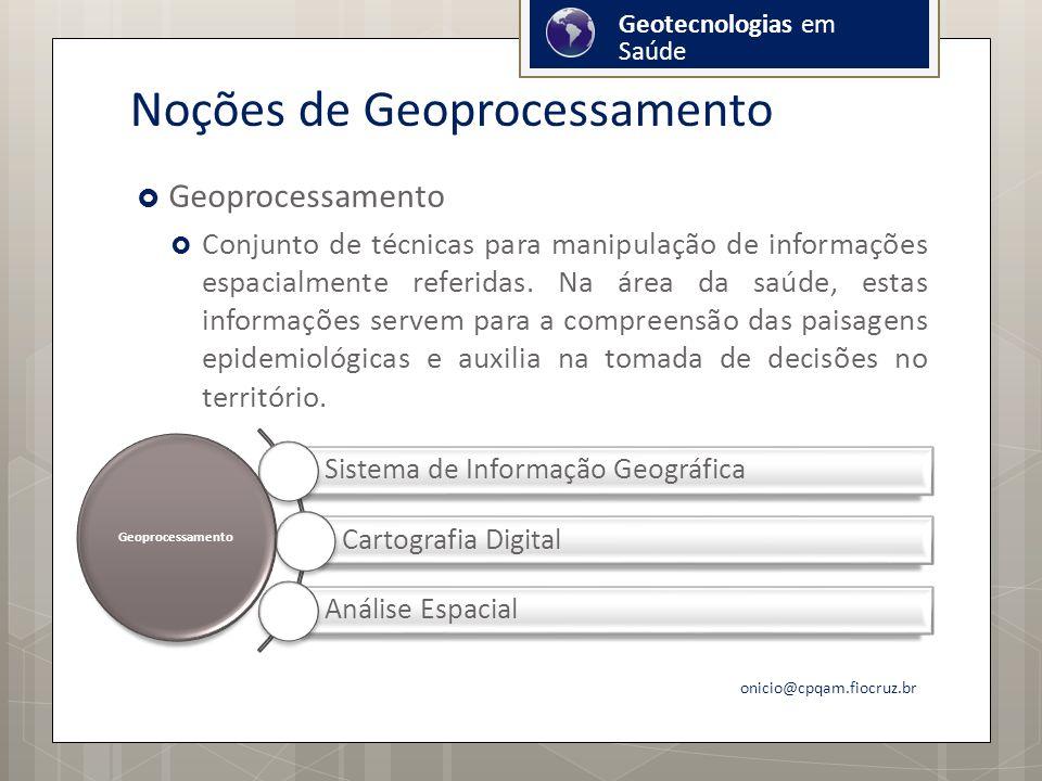 Noções de Geoprocessamento Geoprocessamento Conjunto de técnicas para manipulação de informações espacialmente referidas.