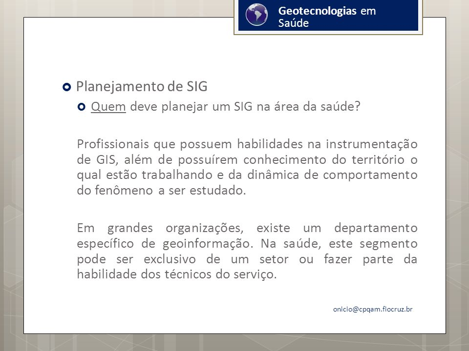 Planejamento de SIG Quem deve planejar um SIG na área da saúde.