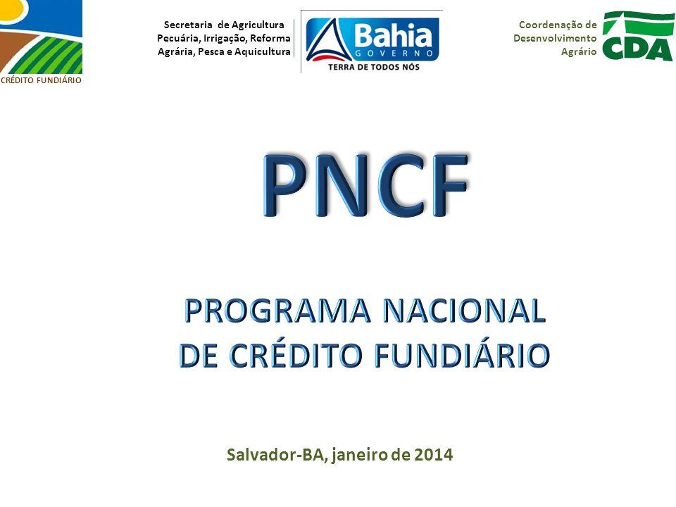 CRÉDITO FUNDIÁRIO Coordenação de Desenvolvimento Agrário Secretaria de Agricultura Pecuária, Irrigação, Reforma Agrária, Pesca e Aquicultura Salvador-BA, janeiro de 2014