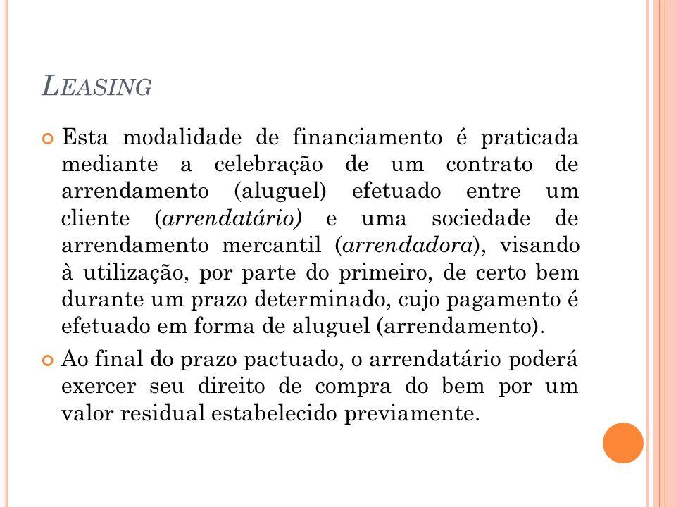 L EASING Esta modalidade de financiamento é praticada mediante a celebração de um contrato de arrendamento (aluguel) efetuado entre um cliente ( arren