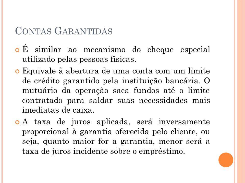 C ONTAS G ARANTIDAS É similar ao mecanismo do cheque especial utilizado pelas pessoas físicas. Equivale à abertura de uma conta com um limite de crédi