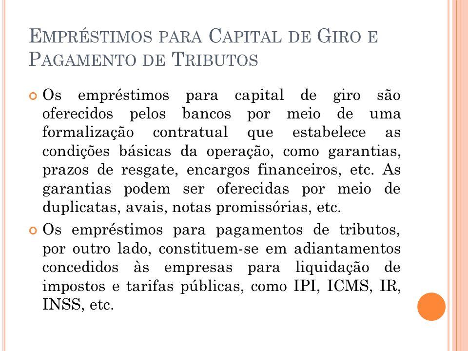 E MPRÉSTIMOS PARA C APITAL DE G IRO E P AGAMENTO DE T RIBUTOS Os empréstimos para capital de giro são oferecidos pelos bancos por meio de uma formaliz
