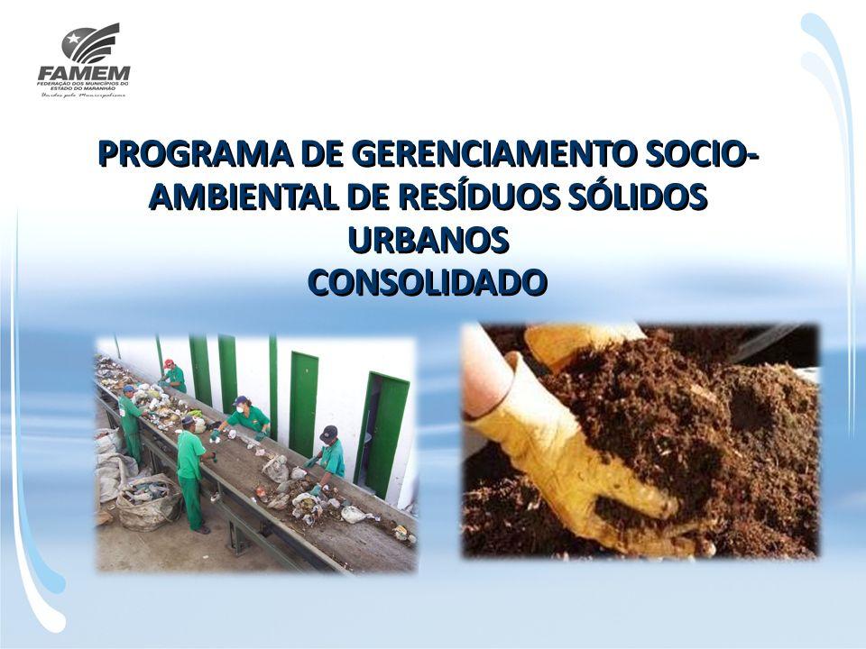 PROGRAMA DE GERENCIAMENTO SOCIO- AMBIENTAL DE RESÍDUOS SÓLIDOS URBANOS CONSOLIDADO PROGRAMA DE GERENCIAMENTO SOCIO- AMBIENTAL DE RESÍDUOS SÓLIDOS URBANOS CONSOLIDADO