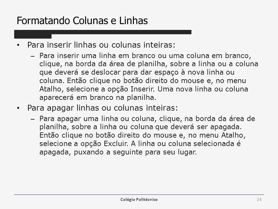 Formatando Colunas e Linhas Para inserir linhas ou colunas inteiras: – Para inserir uma linha em branco ou uma coluna em branco, clique, na borda da á