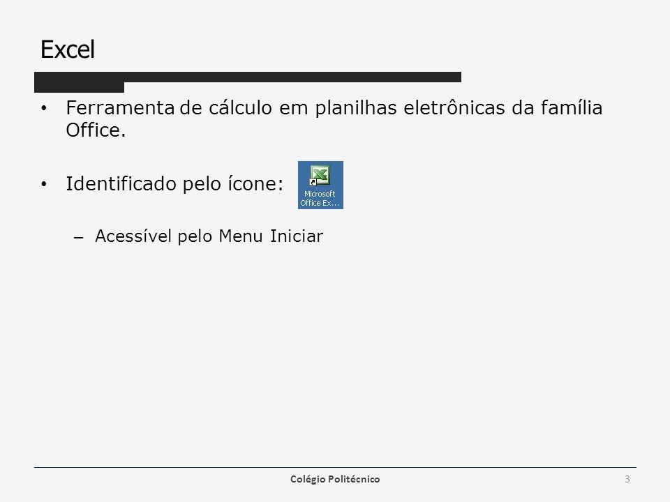 Excel Ferramenta de cálculo em planilhas eletrônicas da família Office. Identificado pelo ícone: – Acessível pelo Menu Iniciar Colégio Politécnico3