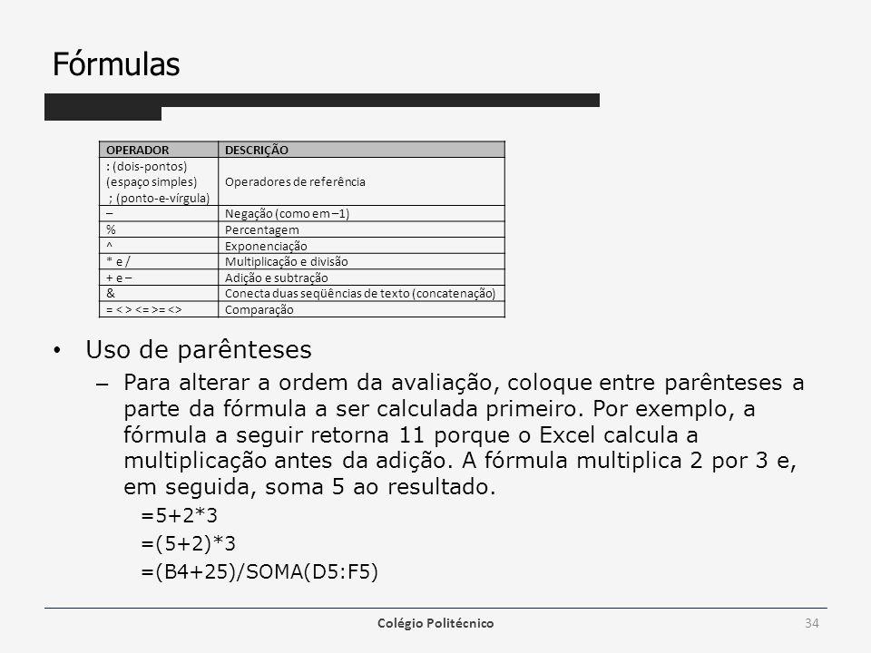 Fórmulas Uso de parênteses – Para alterar a ordem da avaliação, coloque entre parênteses a parte da fórmula a ser calculada primeiro. Por exemplo, a f