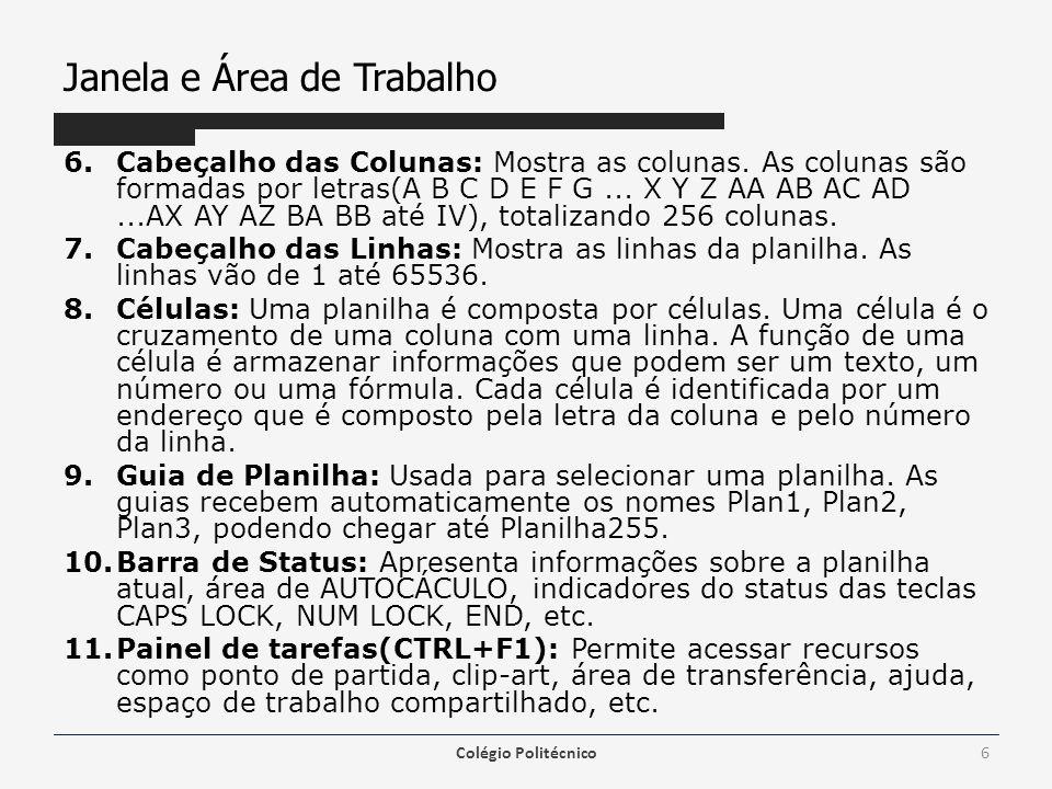 Janela e Área de Trabalho 6.Cabeçalho das Colunas: Mostra as colunas. As colunas são formadas por letras(A B C D E F G... X Y Z AA AB AC AD...AX AY AZ