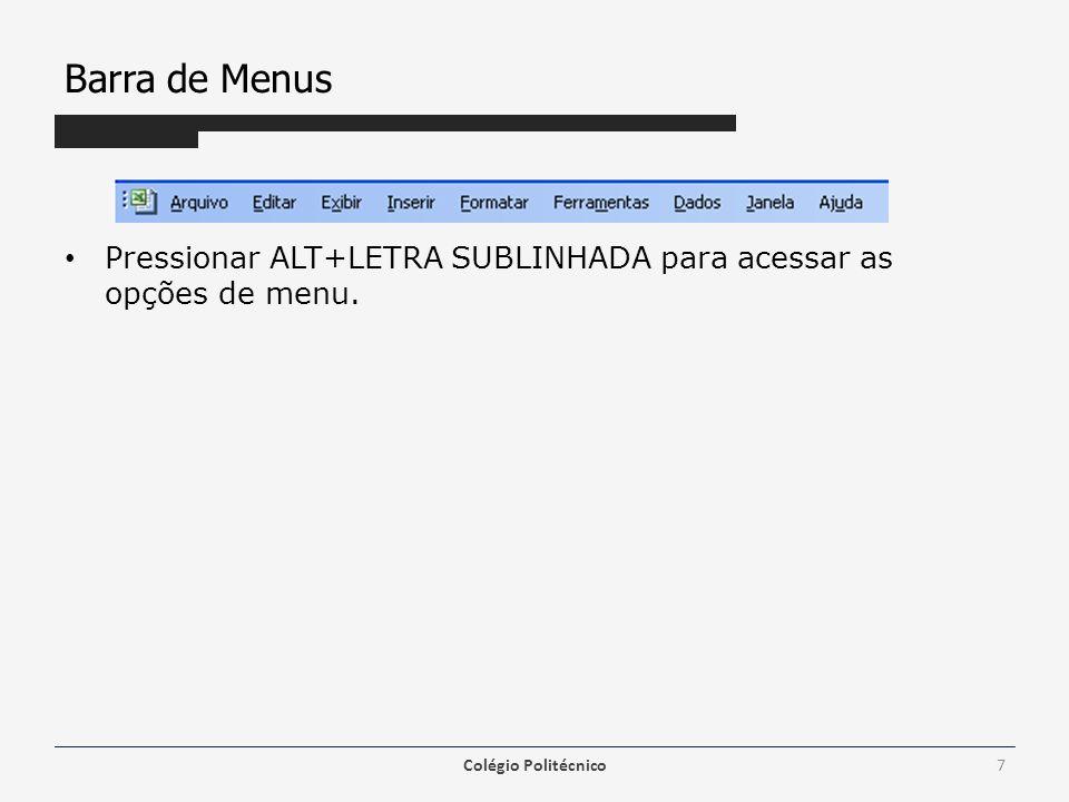 Barra de Menus Pressionar ALT+LETRA SUBLINHADA para acessar as opções de menu. Colégio Politécnico7
