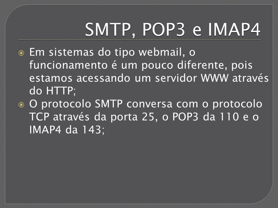 SMTP, POP3 e IMAP4 Em sistemas do tipo webmail, o funcionamento é um pouco diferente, pois estamos acessando um servidor WWW através do HTTP; O protoc